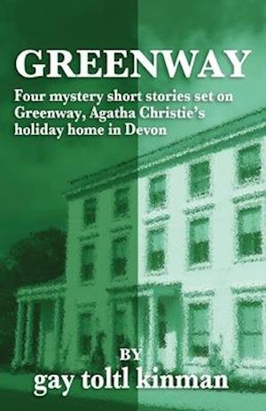 Greenway - Four Mystery Short Stories Set on Greenway, Agatha Christie's Holiday Home in Devon