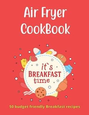 Air Fryer Cookbook 50 Budget Friendly Breakfast Recipes