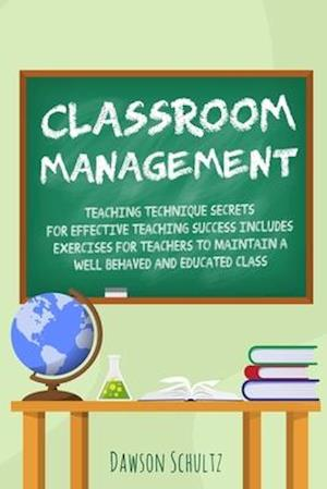 Classroom management - Teaching technique Secrets for effective teaching success includes exercises for teachers to maintain a well behaved and educat