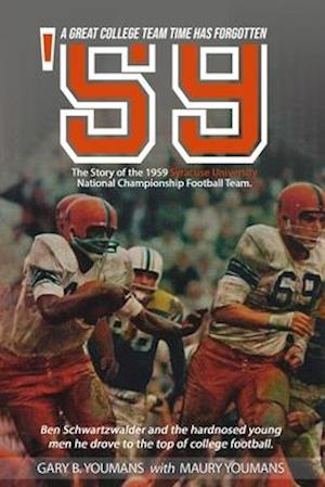 """'59"""" The Story of The 1959 Syracuse University National Championship Football Team"""