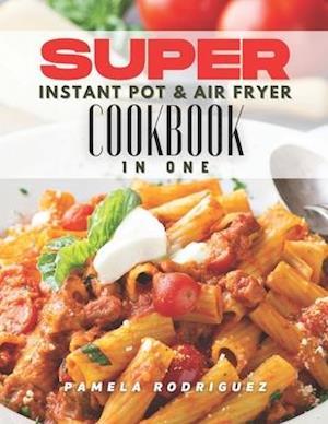 SUPER Instant Pot & Air Fryer Cookbook in One