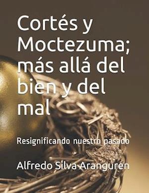 Cortés y Moctezuma; más allá del bien y del mal