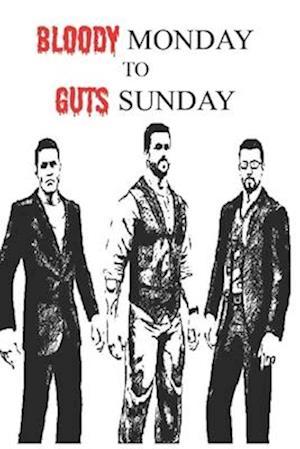Bloody Monday To Guts Sunday
