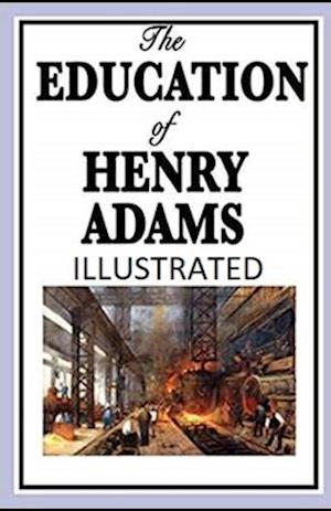 The Education of Henry Adams Illustrated