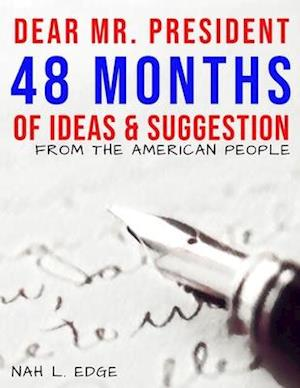Dear Mr. President - 48 Months of Ideas & Suggestions