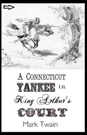 A Connecticut Yankee in King Arthur's Court Annotated