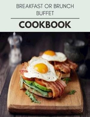 Breakfast Or Brunch Buffet Cookbook