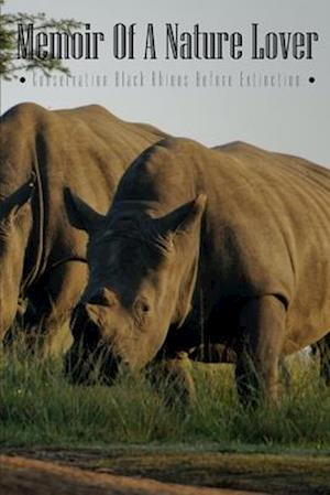 Memoir Of A Nature Lover Conservation Black Rhinos Before Extinction