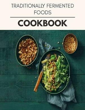 Traditionally Fermented Foods Cookbook
