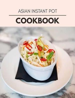 Asian Instant Pot Cookbook