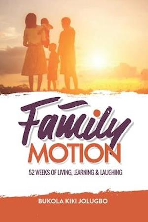 Family Motion: 52 Weeks of Living, Learning & Laughing