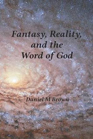 Fantasy, Reality, and the Word of God