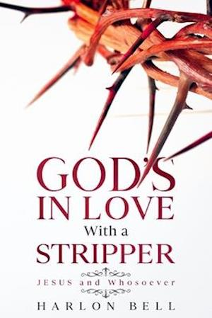 God's In Love With A Stripper