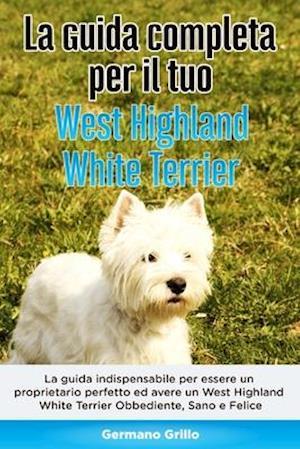 La Guida Completa per Il Tuo West Highland White Terrier
