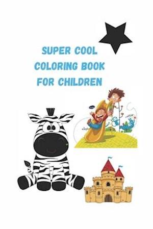 Super cool Coloring Book for children 4-6-8-10