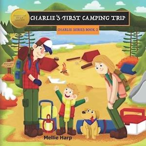 CHARLIE'S FIRST CAMPING TRIP Charlie Series Book 2