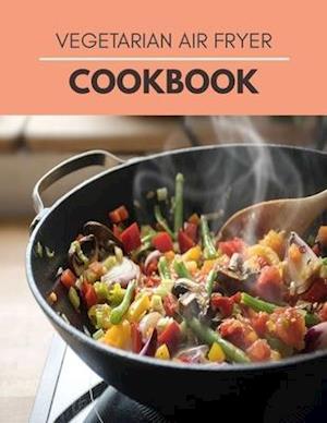 Få Vegetarian Air Fryer Cookbook af Lauren Mathis som