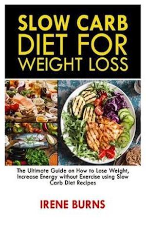 Få Slow Carb Diet for Weight Loss af Irene Burns som ...