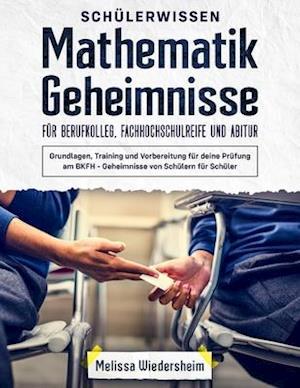 Schülerwissen - Mathematik Geheimnisse für Berufkolleg, Fachhochschulreife und Abitur
