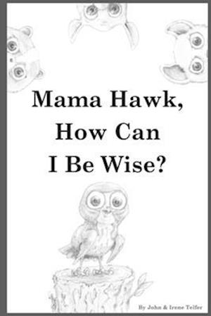 Mama Hawk, How Can I be Wise?