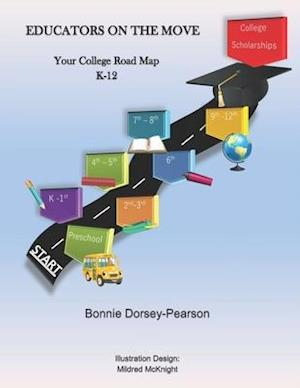 EDUCATORS ON THE MOVE: Your College Road Map K-12