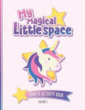 My Magical Little Space: Bumper Activity Book - Volume 1: Activity book for littles and their Daddies   Over 50 pages of fun with games, puzzles and q