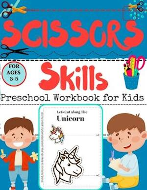 SCISSORS Skills Preschool Workbook for Kids : A Fun Cutting Practice Activity Book for Toddlers and Kids ages 3-5
