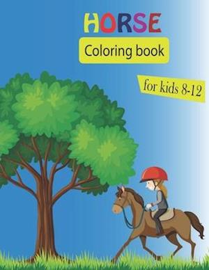 Horse Coloring book for kids 8-12: Best gift for horse lover kids boys girls with Horses life nature forest fun activity best coloring book 33 design