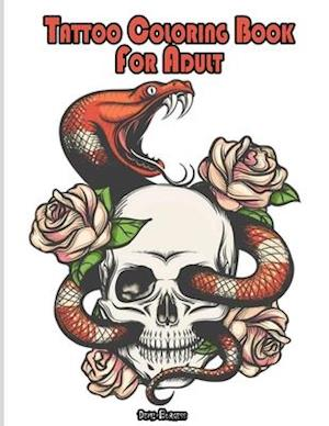 Tattoo Coloring Book For Adults: 126 Coloring Pages For Adult Relaxation With Sugar Skull, Beautiful Modern Tattoo Designs, Relaxation Tattoo Coloring