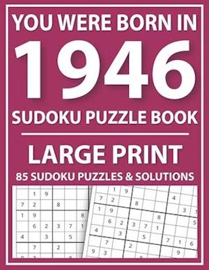 Large Print Sudoku Puzzle Book: You Were Born In 1946: A Special Easy To Read Sudoku Puzzles For Adults Large Print (Easy to Read Sudoku Puzzles for S
