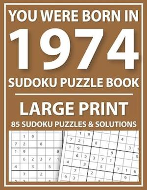 You Were Born in 1974 : Sudoku Puzzle Book : Exciting Sudoku Puzzle Book For Adults And More With Solution