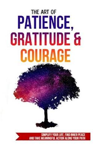 The Art of Patience, Gratitude & Courage