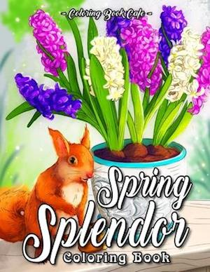 Spring Splendor Coloring Book : An Adult Coloring Book Featuring Beautiful Spring Flowers, Cute Animals and Charming, Spring-Inspired Scenes