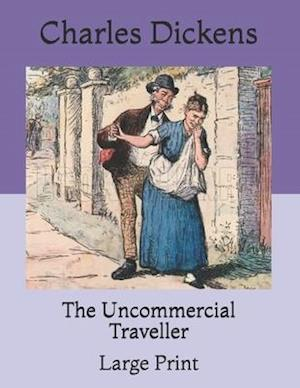 The Uncommercial Traveller: Large Print
