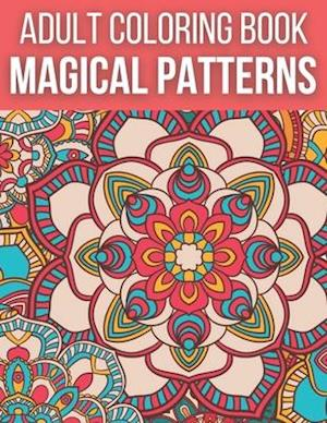 Magical Patterns Adult Coloring Book: An Adult Coloring Book with Magical Patterns Adult Coloring Book. Cute Fantasy Scenes, and Beautiful Flower Desi