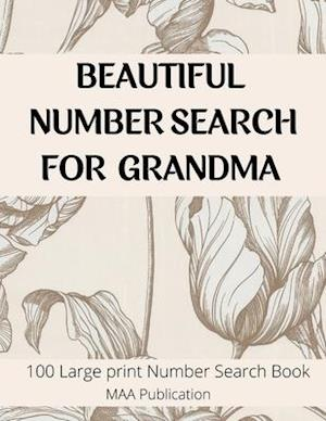 BEAUTIFUL NUMBER SEARCH FOR GRANDMA: 100 Large print Number Search Books for Seniors, Teens and Adults with Solutions (Search and Find)