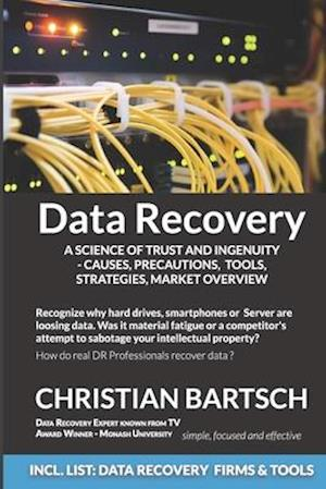 Data Recovery - A Science of Trust and Ingenuity: Causes, Precautions, Tools, Strategies, Market Overview