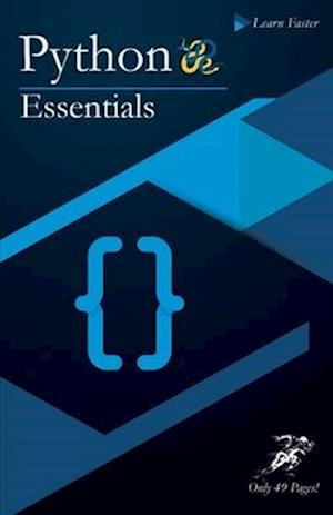 Python Essentials: Python Crash Course in Only 49 Pages! No More Hundreds of Pages for Learning the Python Basics (Colored Version).