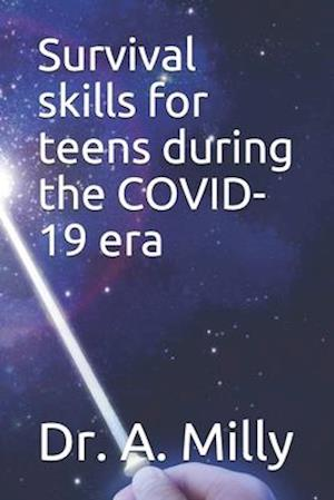 Survival skills for teens during the COVID-19 era