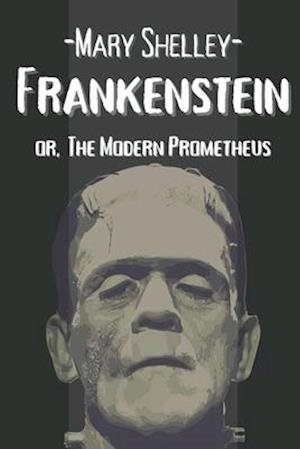 Frankenstein or, The Modern Prometheus: With Annotated