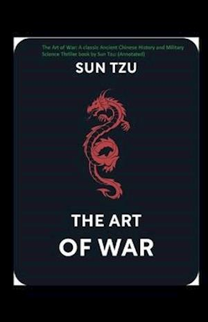 The Art of War: A classic Ancient Chinese History and Military Science Thriller book by Sun Tzu: (Annotated)