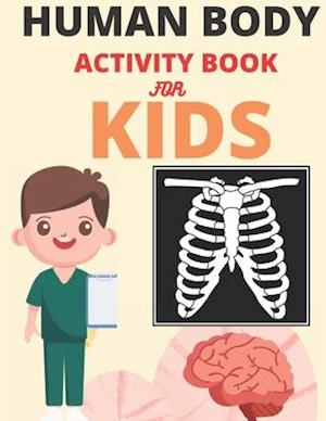 Human Body Activity Book for Kids: Human Anatomy Coloring Pages for Kids ages 4-8,human body activity book for kids hands-on fun for grades k-3
