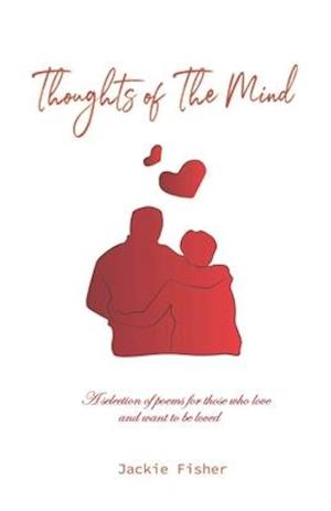 Thoughts of The Mind: A selection of poems for those who love