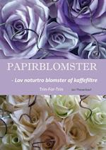 Papirblomster - Lav naturtro blomster af kaffefiltre