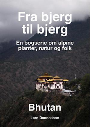 Fra bjerg til bjerg - Bhutan af Jørn Dannesboe