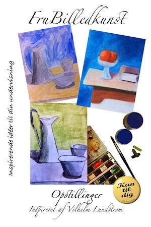 Opstillinger inspireret af Vilhelm Lundstrøm