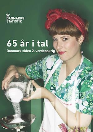 65 års tal 65 år i tal   Danmark siden 2. verdenskrig af Danmarks Statistik  65 års tal