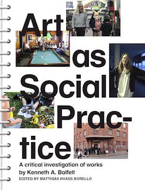 Art as Social Practice – A Critical Investigation of Works by Kenneth A. Balfelt af Matthias Hvass Borello
