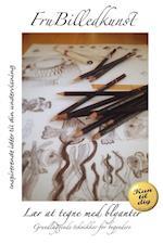 Lær at tegne med blyanter af Fru Billedkunst