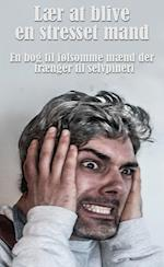 Lær at blive en stresset mand - En bog til følsomme mænd der trænger til selvpineri og stress af Bjarke Møller, Christian Fischer